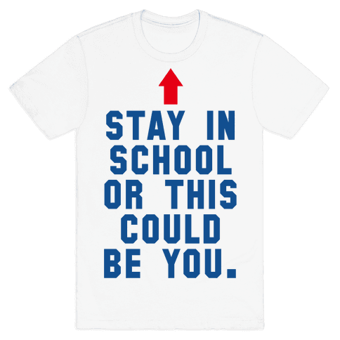 Stay in School or this Could be You Mens T-Shirt