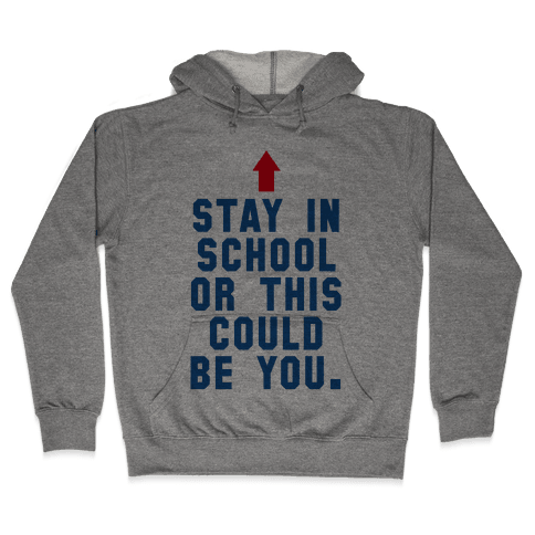 Stay in School or this Could be You Hooded Sweatshirt