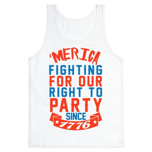 Fighting For Our Right To Party Since 1776 Tank Top