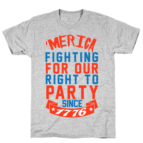 Fighting For Our Right To Party Since 1776 Mens T-Shirt