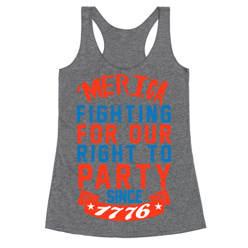 Fighting For Our Right To Party Since 1776 Racerback Tank Top
