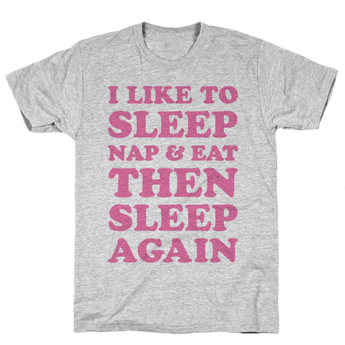 I Like To Sleep, Nap & Eat Mens T-Shirt