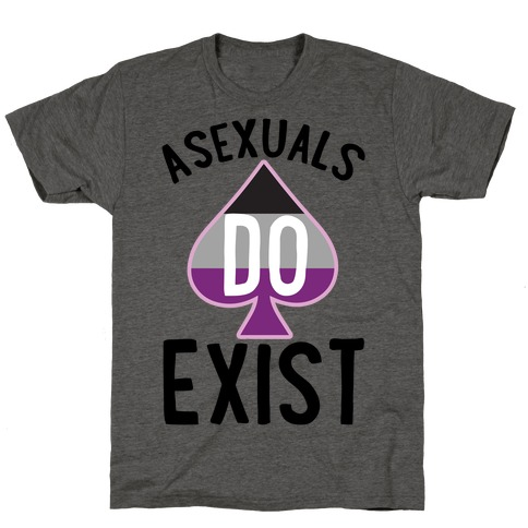 Asexuals Do Exist T-Shirt