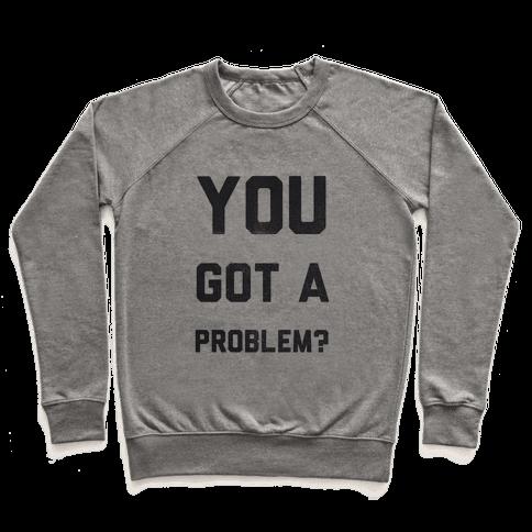 You Got a Problem? Pullover