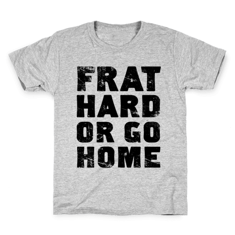 Frat Hard Or Go Home Kids T-Shirt
