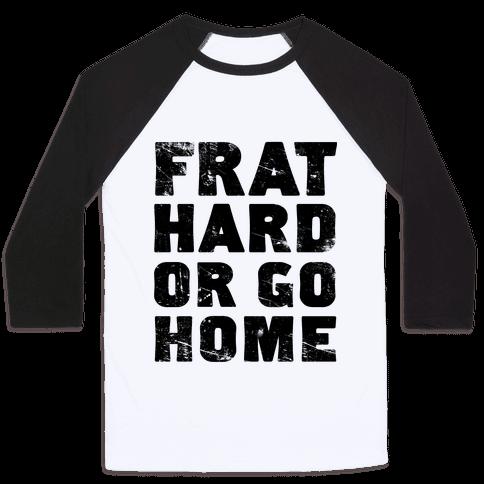 Frat Hard Or Go Home Baseball Tee