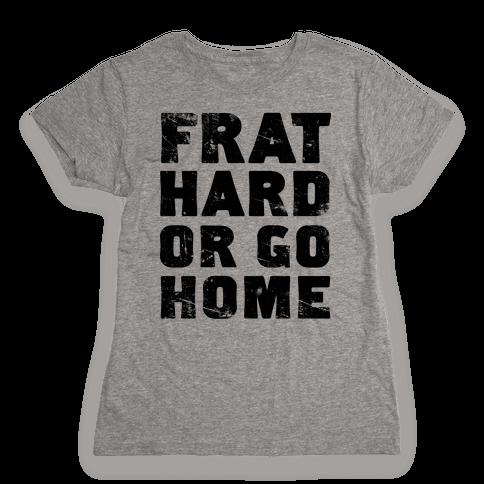 Frat Hard Or Go Home Womens T-Shirt