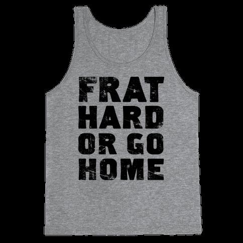 Frat Hard Or Go Home Tank Top