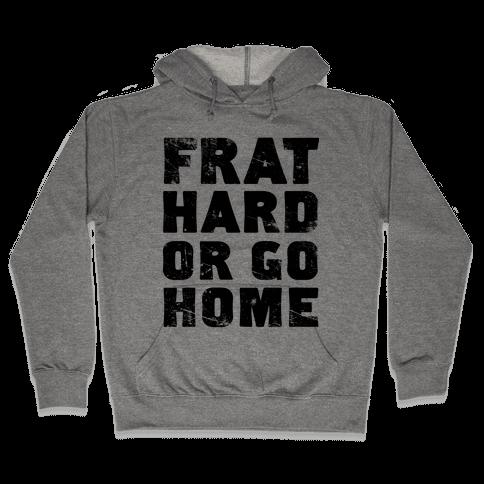 Frat Hard Or Go Home Hooded Sweatshirt