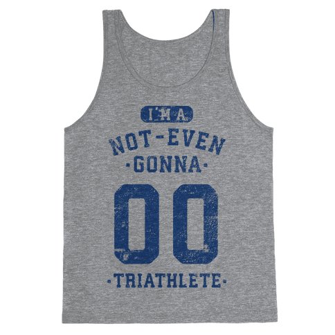 I'm A Not Even Gonna Triathlete Tank Top