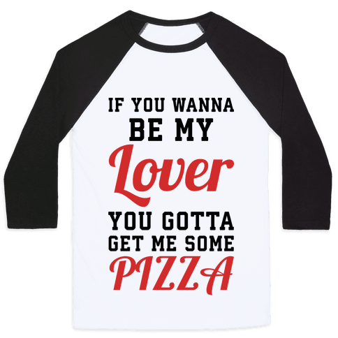 If you wanna be my lover you gotta get me some pizza Baseball Tee