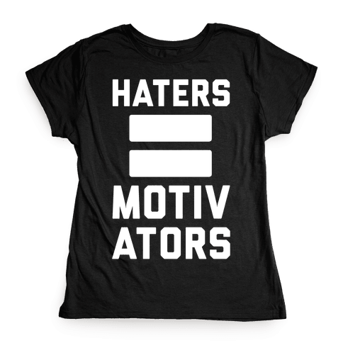 Haters = Motivators Womens T-Shirt