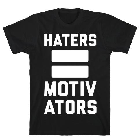 Haters = Motivators T-Shirt