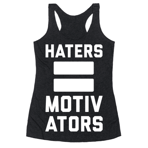 Haters = Motivators Racerback Tank Top
