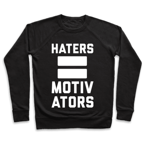 Haters = Motivators Pullover