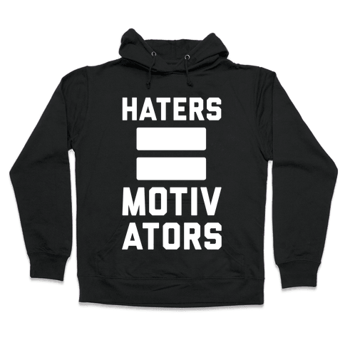 Haters = Motivators Hooded Sweatshirt