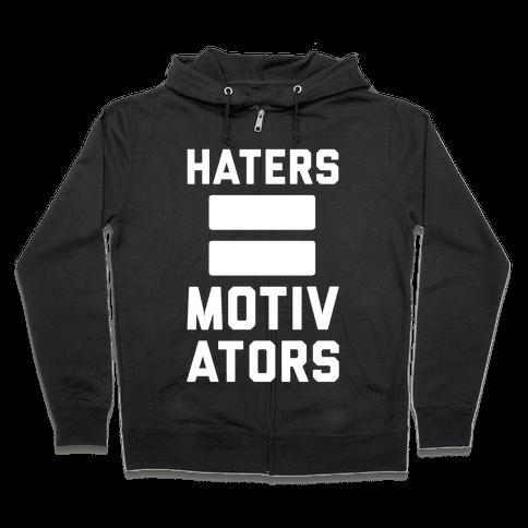 Haters = Motivators Zip Hoodie