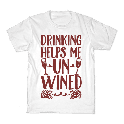 Drinking Helps Me Un-Wined Kids T-Shirt