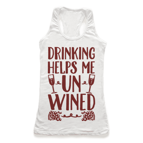 Drinking Helps Me Un-Wined Racerback Tank Top