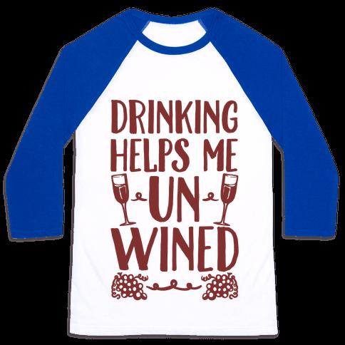Drinking Helps Me Un-Wined Baseball Tee