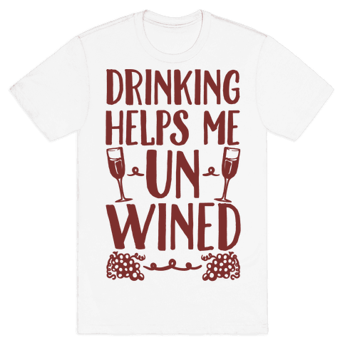 Drinking Helps Me Un-Wined Mens T-Shirt