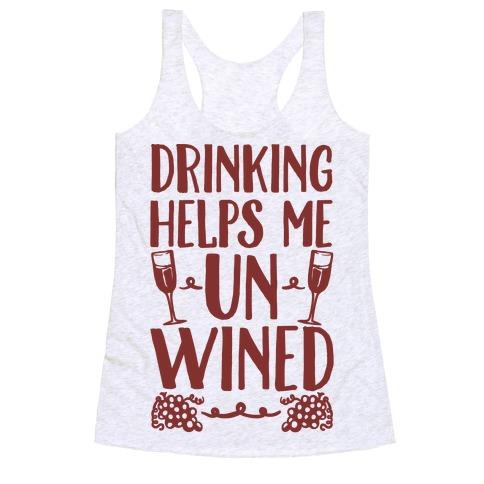 Drinking Helps Me Un-Wined Racerback Tank Top