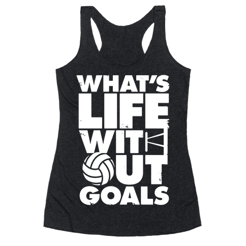 What's Life Without Goals (Volleyball) Racerback Tank Top