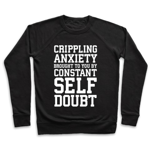 Crippling Anxiety, Brought To You By Constant Self-Doubt Pullover