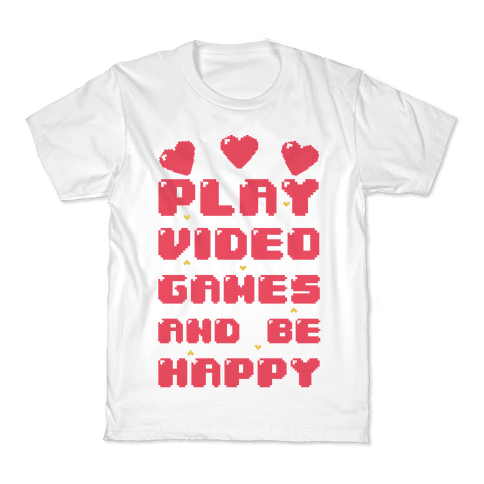 Play Video Games And Be Happy Kids T-Shirt
