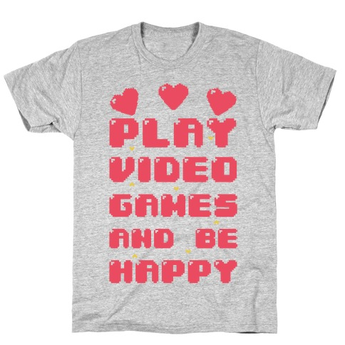 Play Video Games And Be Happy Mens/Unisex T-Shirt