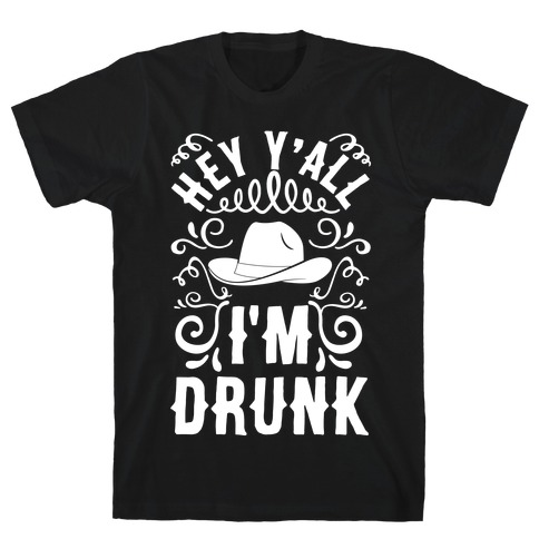 Hey Y'all I'm Drunk T-Shirt