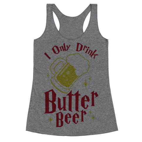 I Only Drink Butterbeer Racerback Tank Top