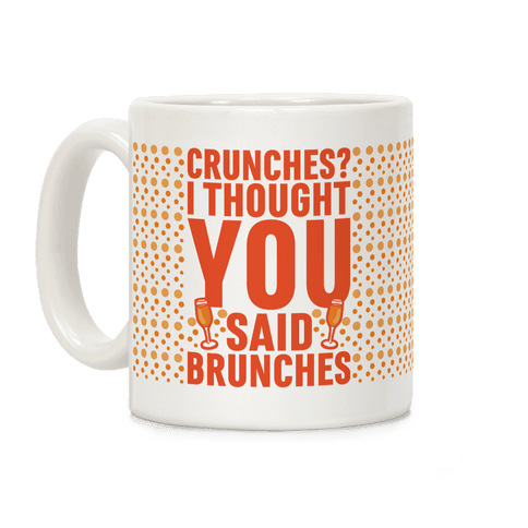 Crunches I Thought You Said Brunches Coffee Mug