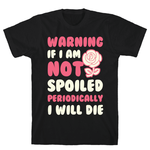 Warning If I Am Not Spoiled Periodically I Will Die Mens T-Shirt