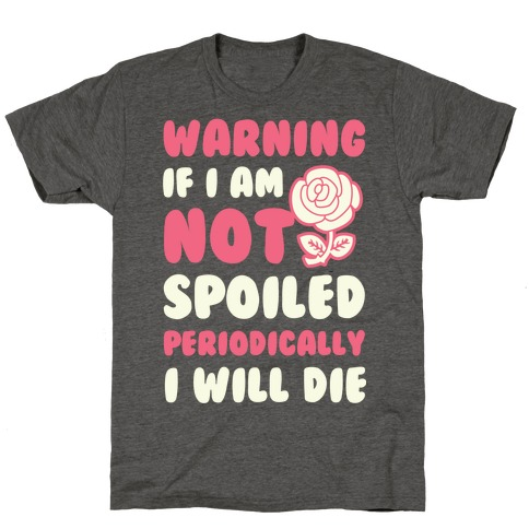 Warning If I Am Not Spoiled Periodically I Will Die T-Shirt
