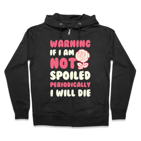 Warning If I Am Not Spoiled Periodically I Will Die Zip Hoodie