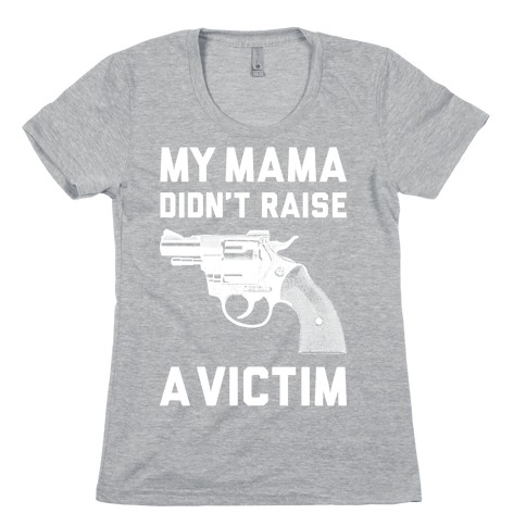 Mama Didn't Raise A Victim Womens T-Shirt