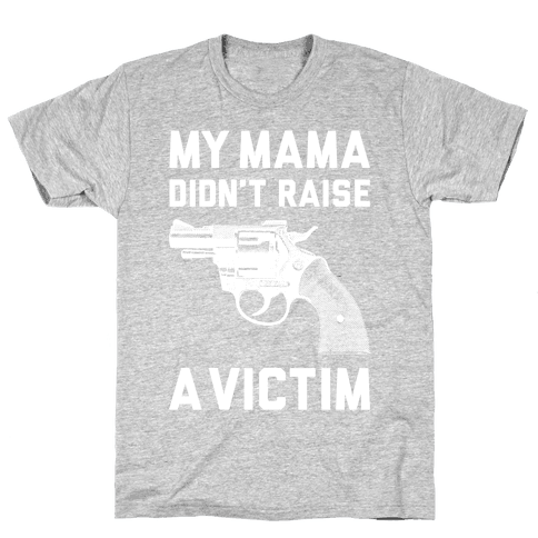 Mama Didn't Raise A Victim Mens T-Shirt