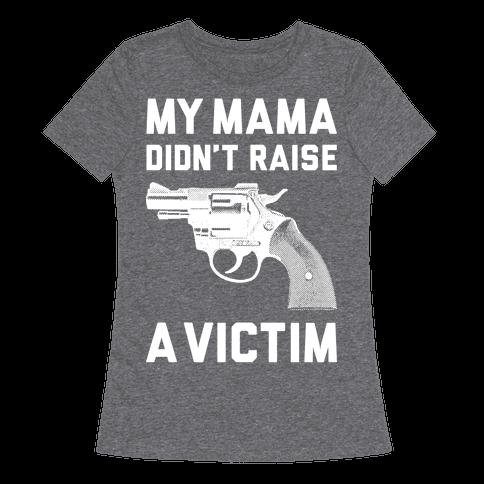 Mama Didn't Raise A Victim