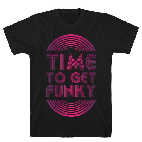 Time To Get Funky T-Shirt