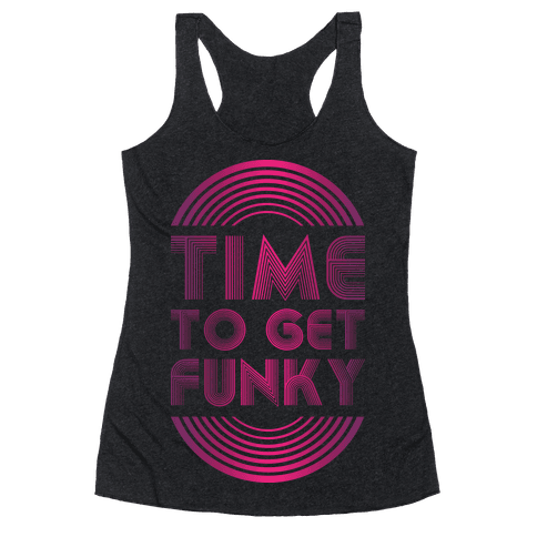 Time To Get Funky Racerback Tank Top