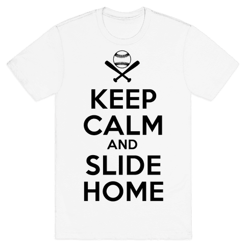 Keep Calm and Slide Home Mens T-Shirt
