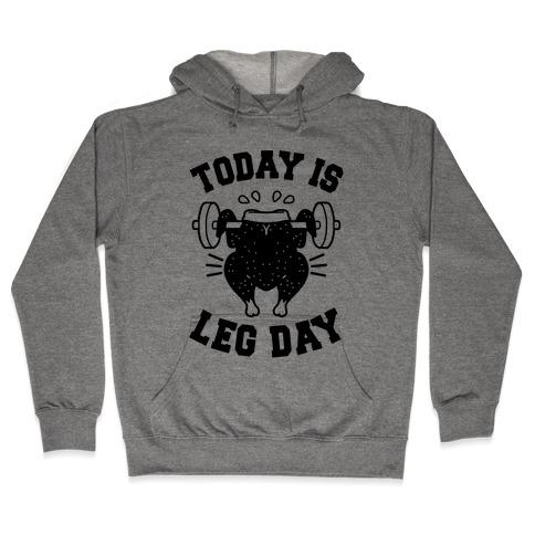 Today is Leg Day (Thanksgiving Turkey) Hooded Sweatshirt