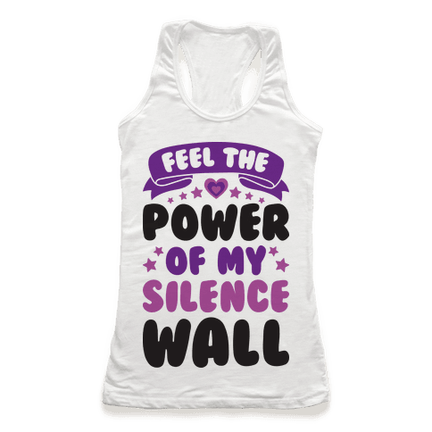 Feel The Power Of My Silence Wall Racerback Tank Top