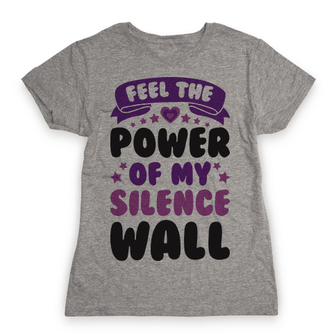 Feel The Power Of My Silence Wall Womens T-Shirt