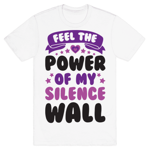Feel The Power Of My Silence Wall Mens T-Shirt