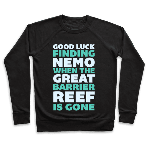 Good Luck Finding Nemo When The Great Barrier Reef is Gone Pullover