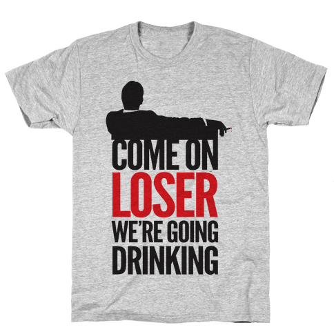 Come On Loser Mens T-Shirt