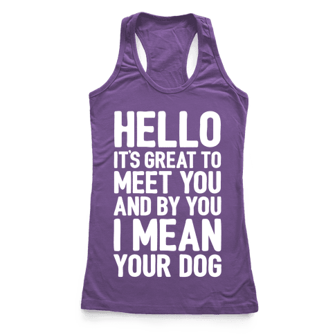 It's Great To Meet Your Dog Racerback Tank Top