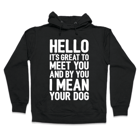 It's Great To Meet Your Dog Hooded Sweatshirt